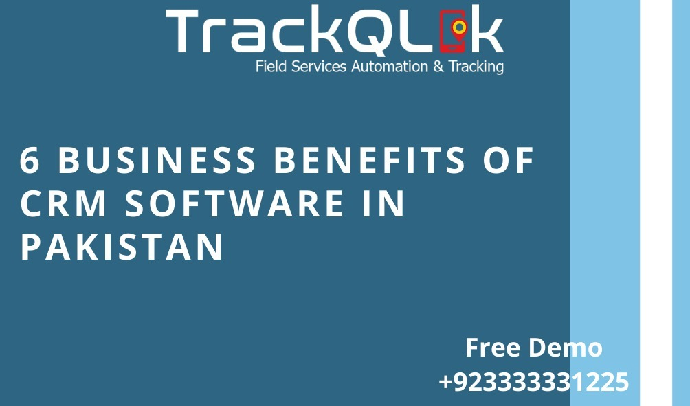6 Business Benefits of CRM Software in Pakistan