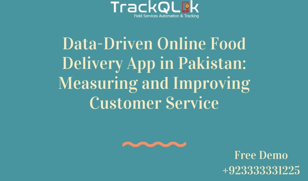 Data-Driven Online Food Delivery App in Pakistan: Measuring and Improving Customer Service