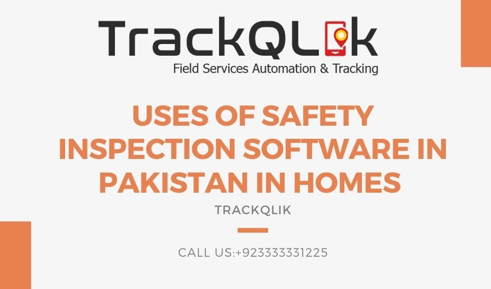 Uses of Safety Inspection Software In Pakistan in Homes