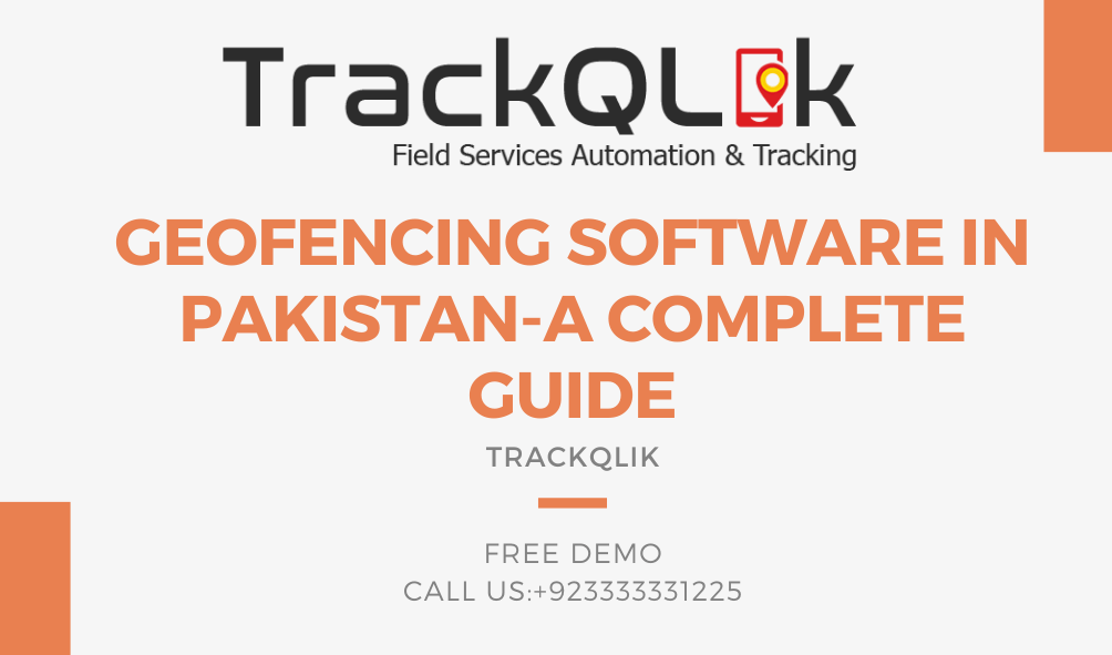 Geofencing software in Pakistan-A Complete Guide