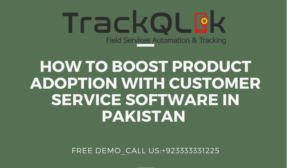 How to Boost Product Adoption with Customer Service Software in Pakistan
