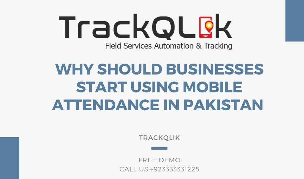 Why Should Businesses Start Using Mobile Attendance In Pakistan