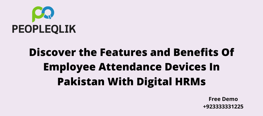 Discover the Features and Benefits Of Employee Attendance Devices In Pakistan With Digital HRMs